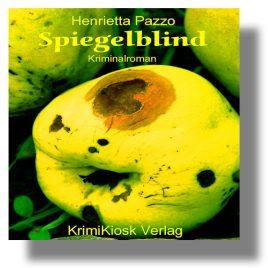 SPIEGELBLIND Krimi von Henrietta Pazzo – Mannotts 7. Fall