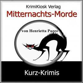 MITTERNACHTS-MORDE Kurz-Krimis von Henrietta Pazzo